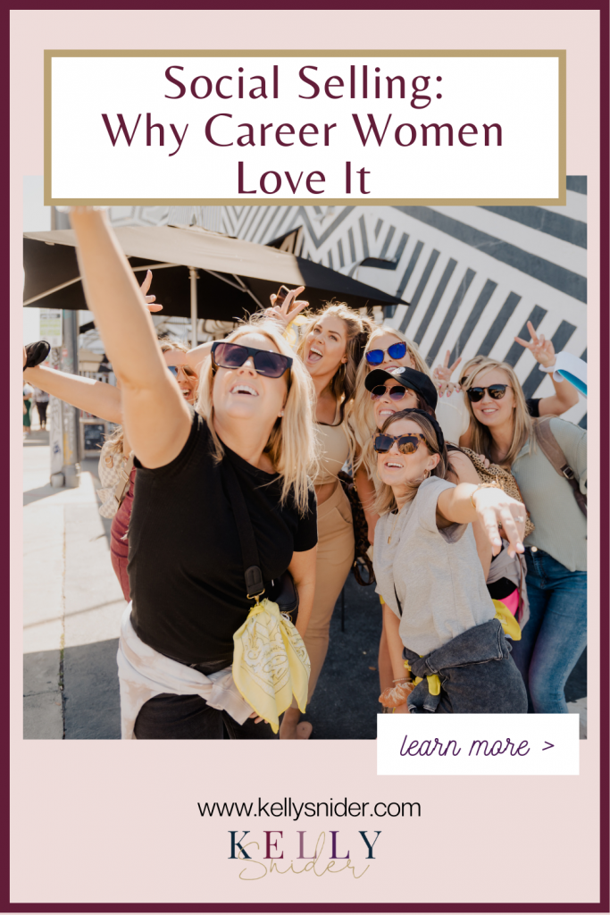 Social Selling: Why Career Women Love It www.kellysnider.com
