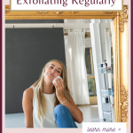 Why You Need to be Exfoliating Regularly www.kellysnider.com