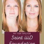 My top tips for Seint iiiD foundation www.kellysnider.com